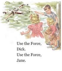 dick and jane use the force