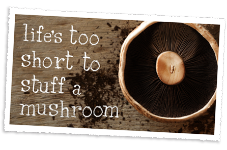 life too short to stuff a mushroom