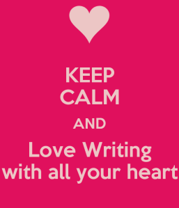 keep-calm-and-love-writing-with-all-your-heart